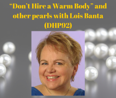 """""""Don't Hire a Warm Body"""" and other pearls with Lois Banta (DHP92)"""