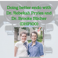 Doing better endo with Dr. Rebekah Pryles and Dr. Brooke Blicher (DHP100)