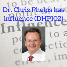 Dr. Chris Phelps has influence (DHP102)
