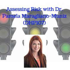 Assessing Risk with Dr. Pamela Maragliano-Muniz (DHP107)