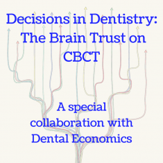 Decisions in Dentistry- The Brain Trust on CBCT