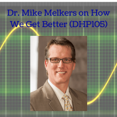 Dr. Mike Melkers on How We Get Better (DHP105)