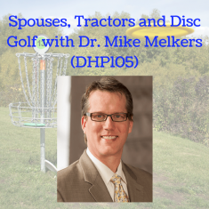 Spouses, Tractors and Disc Golf with Dr. Mike Melkers (DHP105)