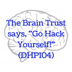 The Brain Trust says, -Go Hack Yourself!- (DHP104)