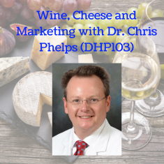Wine, Cheese and Marketing with Dr. Chris Phelps (DHP103)