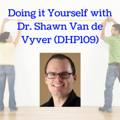 Doing it Yourself with Dr. Shawn Van de Vyver (DHP109)