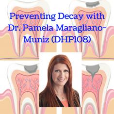Preventing Decay with Dr. Pamela Maragliano-Muniz (DHP108)