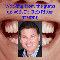 Working from the gums up with Dr. Rob Ritter (DHP111)