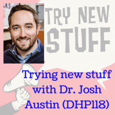 trying-new-stuff-with-dr-josh-austin-dhp118