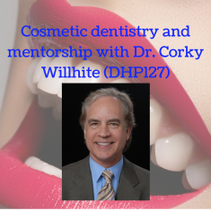 cosmetic-dentistry-and-mentorship-with-dr-corky-willhite-dhp127