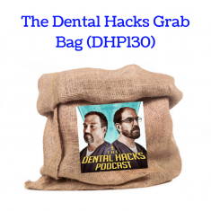 The Dental Hacks Grab Bag (DHP130)