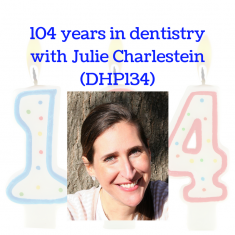 104 years in dentistry with Julie Charlestein (DHP134)