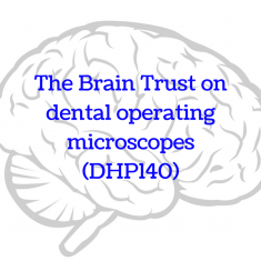 The Brain Trust on dental microscopes (DHP140)