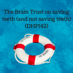 The Brain Trust on saving teeth (and not saving teeth) (DHP142)