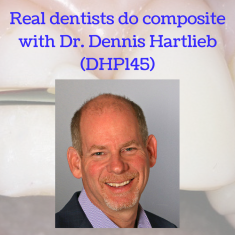Real dentists do composite with Dr. Dennis Hartlieb (DHP145)