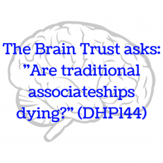 The Brain Trust asks- -Are associateships dead-- (DHP144)