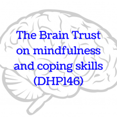 The Brain Trust on mindfulness and coping skills (DHP146)