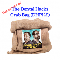Return of The Dental Hacks Grab Bag (DHP149)