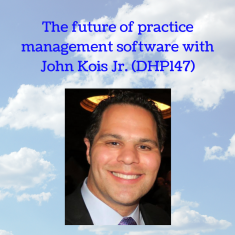 The future of practice management software with John Kois Jr. (DHP147)