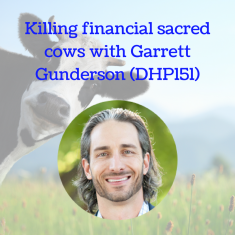 Killing financial sacred cows with Garrett Gunderson (DHP151)