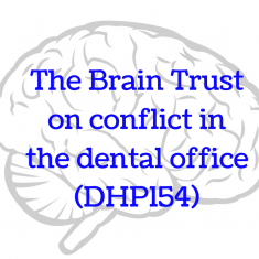 The Brain Trust on conflict in the dental office (DHP153)