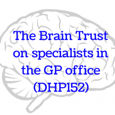 The Brain Trust on specialists in the GP office (DHP152)