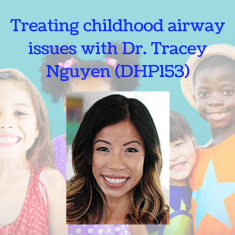 Treating childhood airway issues with Dr. Tracy Nguyen (DHP153)