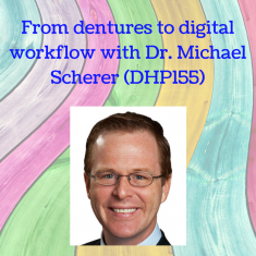 From dentures to digital workflow with Dr. Michael Scherer (DHP155)