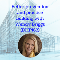 Better prevention and practice building with Wendy Briggs (DHP163)