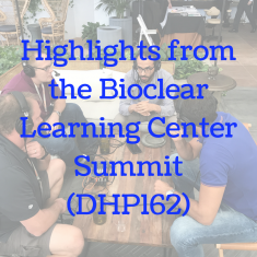 Highlights from the Bioclear Learning Center Summit (DHP162)
