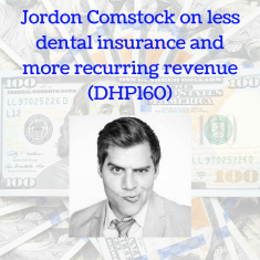 Jordon Comstock on less dental insurance and more recurring revenue (DHP160)