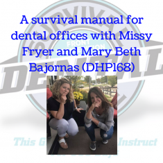 A survival manual for dental offices with Missy Fryer and Mary Beth Bajornas (DHP168)