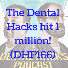 The Dental Hacks hit 1 million! (DHP166)