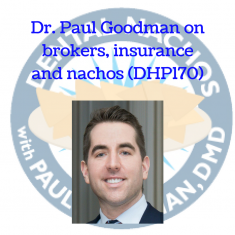 Dr. Paul Goodman on brokers, insurance and nachos (DHP170)
