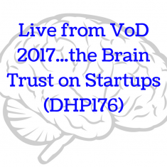 Live from VoD 2017...the Brain Trust on Startups (DHP176)