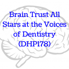 Brain Trust All Stars at the Voices of Dentistry (DHP178)