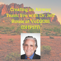 Creating an Airway Team_ live with Dr. Jeff Rouse at VoD2018 (DHP177)